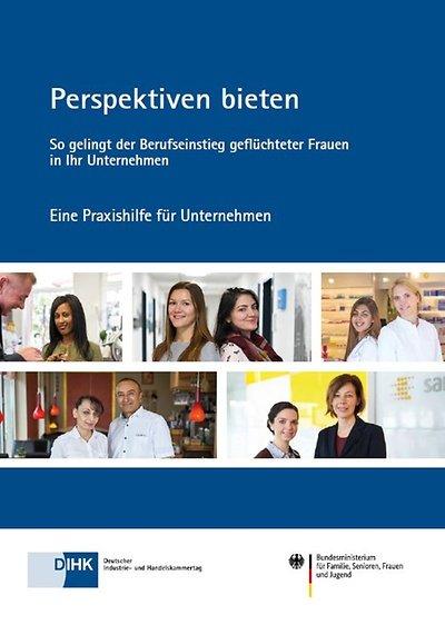 """Broschüre: """"Perspektiven bieten – so gelingt der Berufseinstieg geflüchteter Frauen in Ihr Unternehmen"""""""